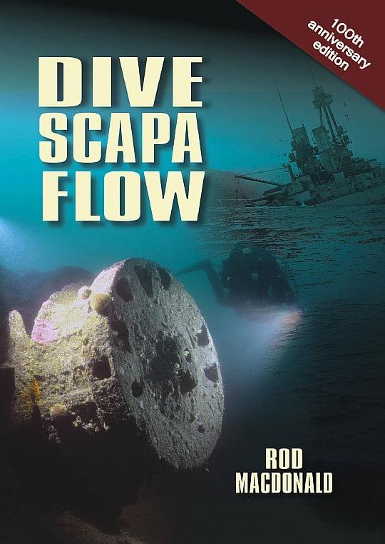 Dive Scapa Flow - Rod Macdonald - 100th Anniversary Edition